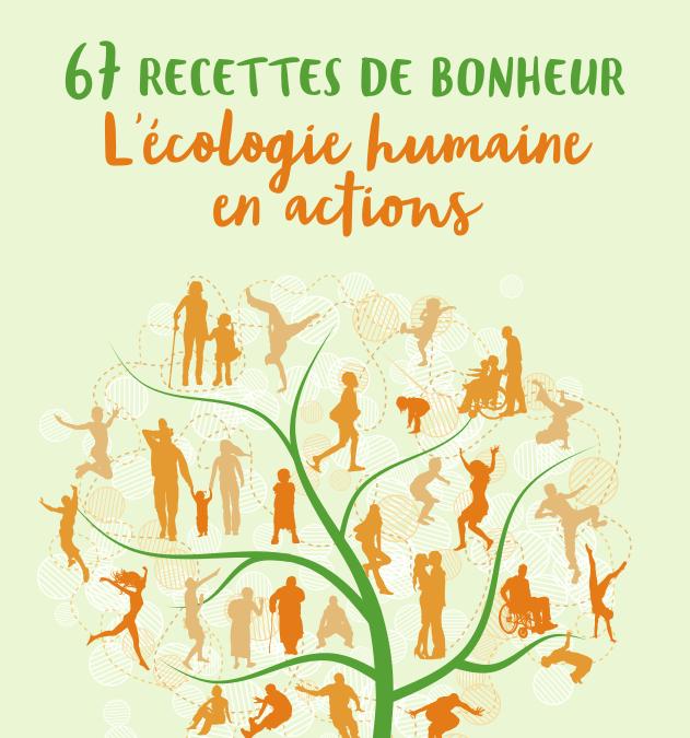 67 recettes de bonheur – l'écologie humaine en actions